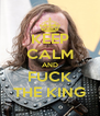 KEEP CALM AND FUCK THE KING - Personalised Poster A4 size