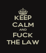 KEEP CALM AND FUCK THE LAW - Personalised Poster A4 size