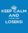 KEEP CALM AND FUCK THE LOSERS!  - Personalised Poster A4 size