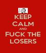 KEEP CALM AND FUCK THE LOSERS - Personalised Poster A4 size