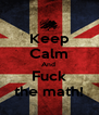 Keep Calm And  Fuck the math! - Personalised Poster A4 size