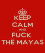 KEEP CALM AND FUCK  THE MAYAS - Personalised Poster A4 size