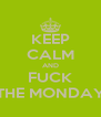 KEEP CALM AND FUCK THE MONDAY - Personalised Poster A4 size