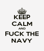 KEEP CALM AND FUCK THE NAVY - Personalised Poster A4 size