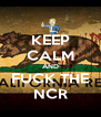 KEEP CALM AND FUCK THE NCR - Personalised Poster A4 size