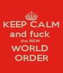 KEEP CALM and fuck  the NEW  WORLD  ORDER - Personalised Poster A4 size