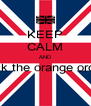 KEEP CALM AND fuck the orange order  - Personalised Poster A4 size