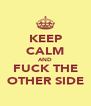KEEP CALM AND FUCK THE OTHER SIDE - Personalised Poster A4 size
