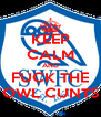 KEEP CALM AND FUCK THE OWL CUNTS - Personalised Poster A4 size
