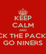 KEEP CALM AND FUCK THE PACKERS GO NINERS - Personalised Poster A4 size