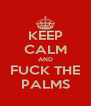 KEEP CALM AND FUCK THE PALMS - Personalised Poster A4 size