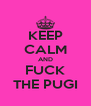 KEEP CALM AND FUCK THE PUGI - Personalised Poster A4 size