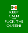 KEEP CALM AND FUCK THE QUEEN! - Personalised Poster A4 size