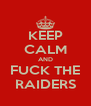 KEEP CALM AND FUCK THE RAIDERS - Personalised Poster A4 size