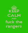 KEEP CALM AND fuck the rangers - Personalised Poster A4 size