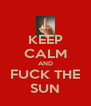 KEEP CALM AND FUCK THE SUN - Personalised Poster A4 size