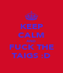 KEEP CALM AND FUCK THE TAIGS :D - Personalised Poster A4 size