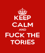 KEEP CALM AND FUCK THE TORIES - Personalised Poster A4 size
