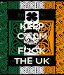 KEEP CALM AND FUCK THE UK - Personalised Poster A4 size