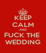 KEEP CALM AND FUCK THE  WEDDING - Personalised Poster A4 size