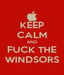 KEEP CALM AND FUCK THE WINDSORS - Personalised Poster A4 size