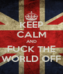 KEEP CALM AND FUCK THE WORLD OFF - Personalised Poster A4 size