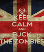 KEEP CALM AND FUCK THE ZOMBIES - Personalised Poster A4 size