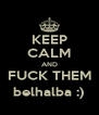 KEEP CALM AND FUCK THEM belhalba :) - Personalised Poster A4 size