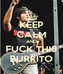 KEEP CALM AND FUCK THIS BURRITO - Personalised Poster A4 size