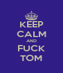KEEP CALM AND FUCK TOM - Personalised Poster A4 size