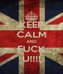 KEEP CALM AND FUCK U!!!! - Personalised Poster A4 size