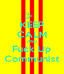 KEEP CALM AND Fuck Up Communist - Personalised Poster A4 size
