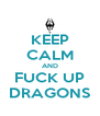 KEEP CALM AND FUCK UP DRAGONS - Personalised Poster A4 size