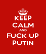KEEP CALM AND FUCK UP PUTIN - Personalised Poster A4 size
