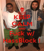 KEEP CALM AND Fuck w/ HassBlock ! - Personalised Poster A4 size
