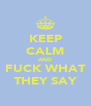KEEP CALM AND FUCK WHAT THEY SAY - Personalised Poster A4 size