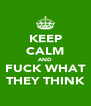 KEEP CALM AND FUCK WHAT THEY THINK - Personalised Poster A4 size