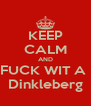 KEEP CALM AND FUCK WIT A  Dinkleberg - Personalised Poster A4 size