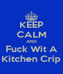 KEEP CALM AND Fuck Wit A Kitchen Crip - Personalised Poster A4 size