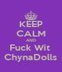 KEEP CALM AND Fuck Wit  ChynaDolls - Personalised Poster A4 size