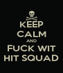 KEEP CALM AND FUCK WIT HIT SQUAD - Personalised Poster A4 size