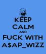 KEEP CALM AND FUCK WITH A$AP_WIZZ - Personalised Poster A4 size