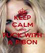 KEEP CALM AND FUCK WITH A PIBON - Personalised Poster A4 size