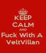 KEEP CALM AND Fuck With A  VeltVillan - Personalised Poster A4 size