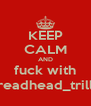 KEEP CALM AND fuck with breadhead_trilla - Personalised Poster A4 size