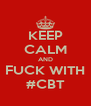 KEEP CALM AND FUCK WITH #CBT - Personalised Poster A4 size