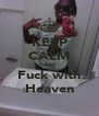 KEEP CALM And Fuck with Heaven - Personalised Poster A4 size