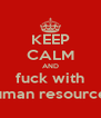 KEEP CALM AND fuck with human resources - Personalised Poster A4 size