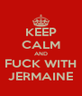 KEEP CALM AND FUCK WITH JERMAINE - Personalised Poster A4 size