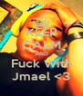 KEEP CALM AND Fuck With Jmael <3 - Personalised Poster A4 size
